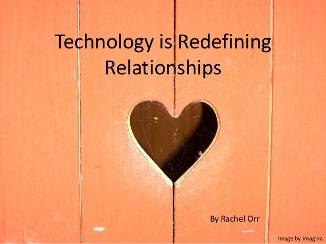 Technology is RedefiningRelationshipsBy Rachel OrrImage by imagina