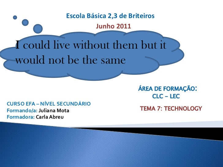 Escola Básica 2,3 de Briteiros<br />Junho 2011<br />I could live without them but it would not be the same<br />ÁREA DE FO...