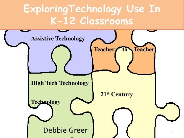ExploringTechnology Use In K-12 Classrooms<br />Assistive Technology<br />TeachertoTeacher<br />High Tech Technology<br />...