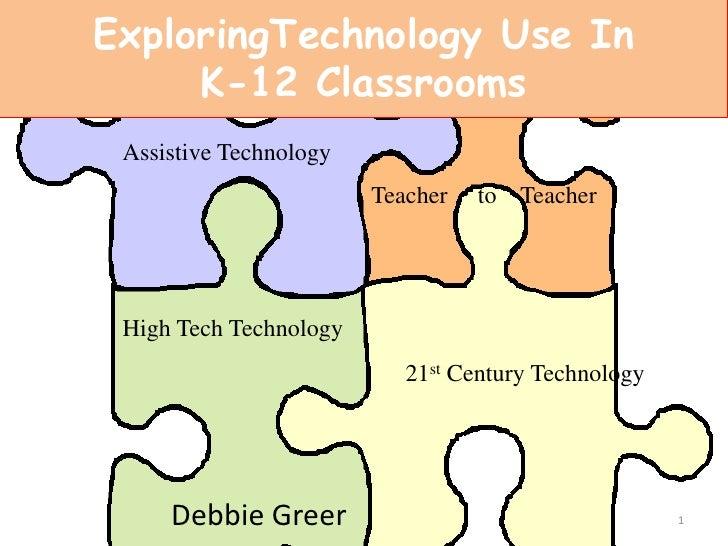 ExploringTechnology Use In K-12 Classrooms<br />Assistive Technology<br />Teacher     to    Teacher<br />High Tech Technol...