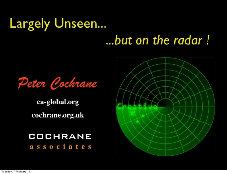 Largely Unseen...                       ...but on the radar !            Peter Cochrane                          ca-global...