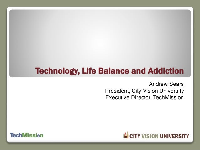 Andrew Sears President, City Vision University Executive Director, TechMission Technology, Life Balance and Addiction