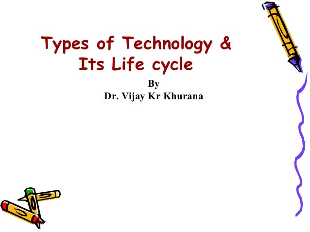 Types of Technology &    Its Life cycle                By      Dr. Vijay Kr Khurana