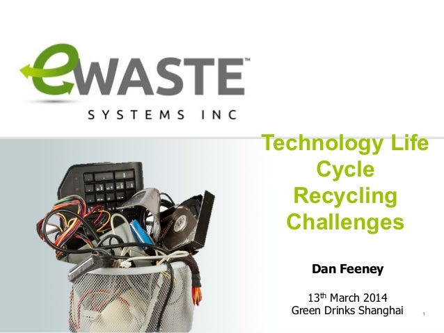 Confidential Technology Life Cycle Recycling Challenges 1 Dan Feeney 13th March 2014 Green Drinks Shanghai