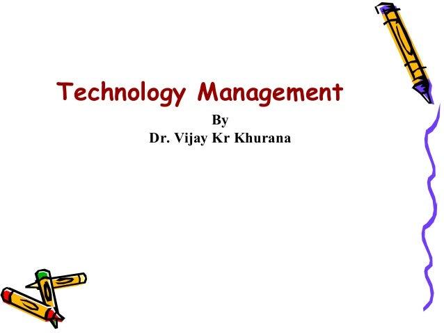 Technology Management                By      Dr. Vijay Kr Khurana