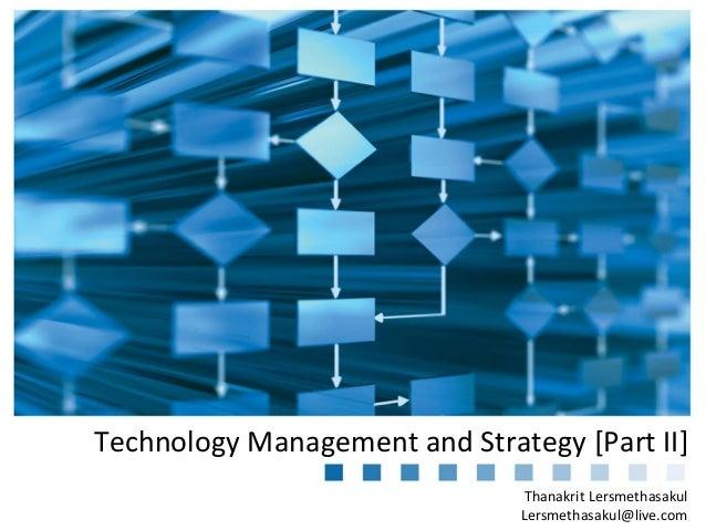 Technology Management and Strategy [Part II] Thanakrit Lersmethasakul Lersmethasakul@live.com