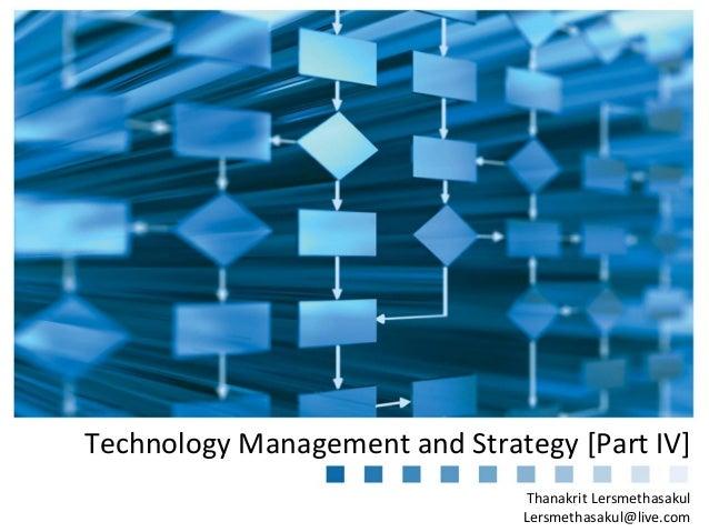 Thanakrit Lersmethasakul Lersmethasakul@live.com Technology Management and Strategy [Part IV]
