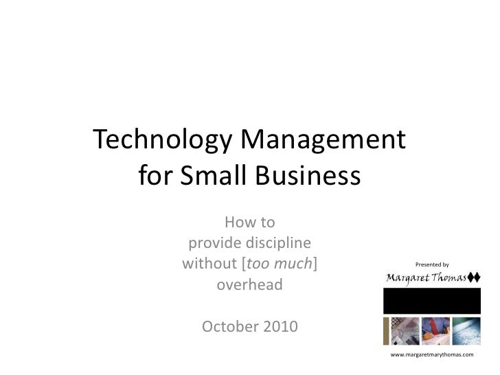 Technology Managementfor Small Business<br />How to<br />provide discipline <br />without [too much]<br />overhead<br />Oc...