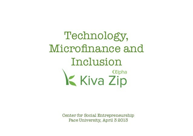 Technology,Microfinance andInclusionCenter for Social EntrepreneurshipPace University, April 3 2013