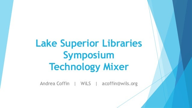 Lake Superior Libraries Symposium Technology Mixer Andrea Coffin | WiLS | acoffin@wils.org