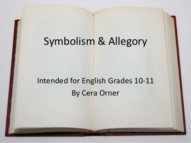 Symbolism & Allegory  Intended for English Grades 10-11 By Cera Orner