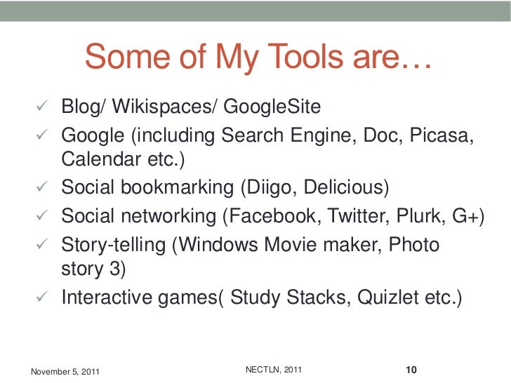 Some of My Tools are…  Blog/ Wikispaces/ GoogleSite  Google (including Search Engine, Doc, Picasa,      Calendar etc.) ...
