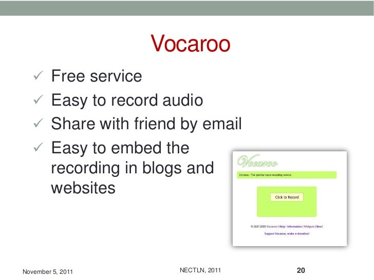 Vocaroo    Free service    Easy to record audio    Share with friend by email    Easy to embed the         recording i...