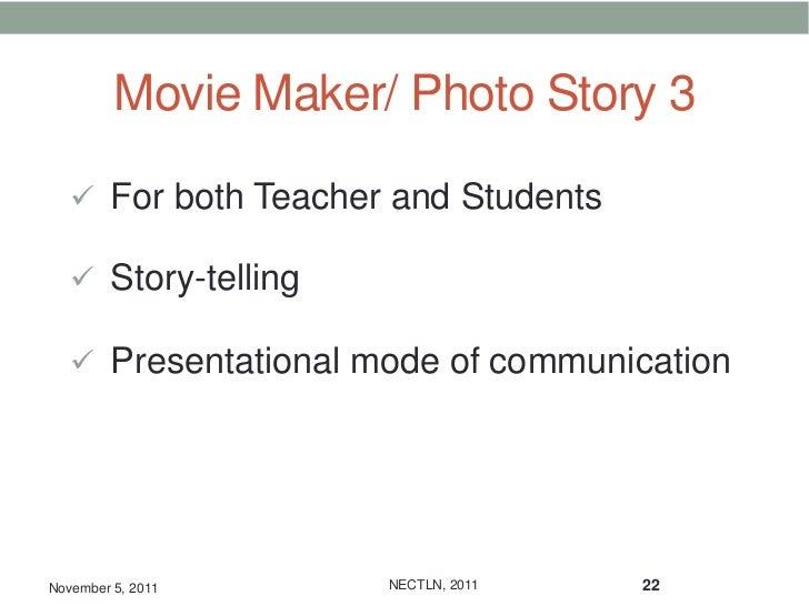 Movie Maker/ Photo Story 3    For both Teacher and Students    Story-telling    Presentational mode of communicationNov...