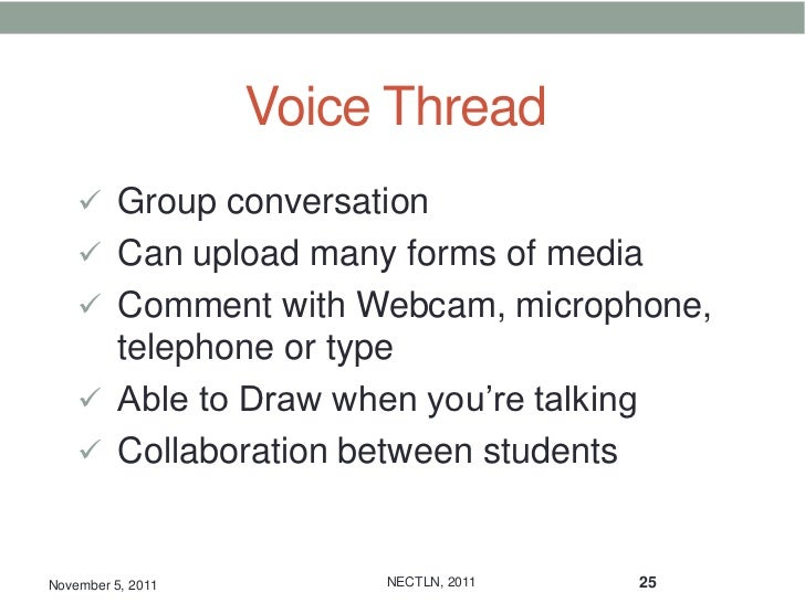 Voice Thread     Group conversation     Can upload many forms of media     Comment with Webcam, microphone,      teleph...