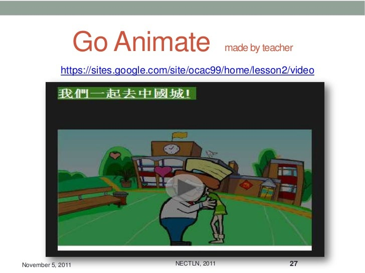 Go Animate                      made by teacher            https://sites.google.com/site/ocac99/home/lesson2/videoNovember...