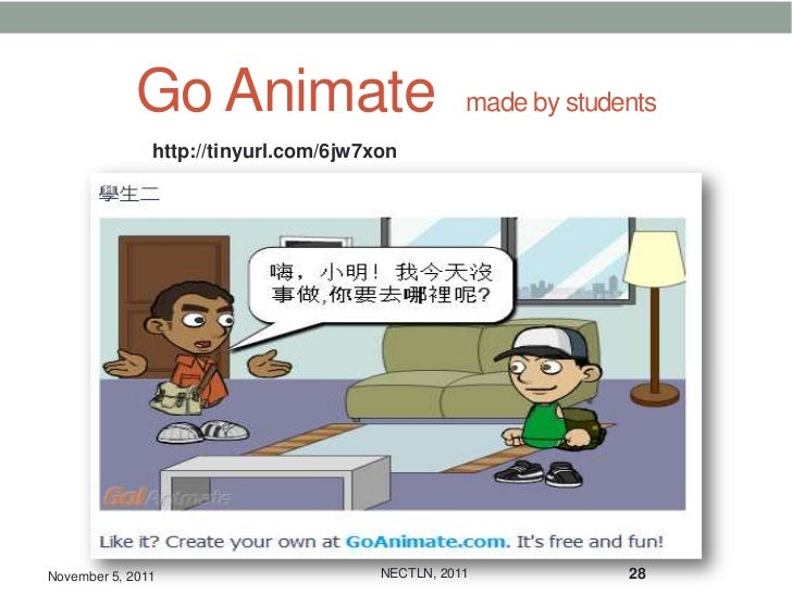 Go Animate                           made by students               http://tinyurl.com/6jw7xonNovember 5, 2011            ...