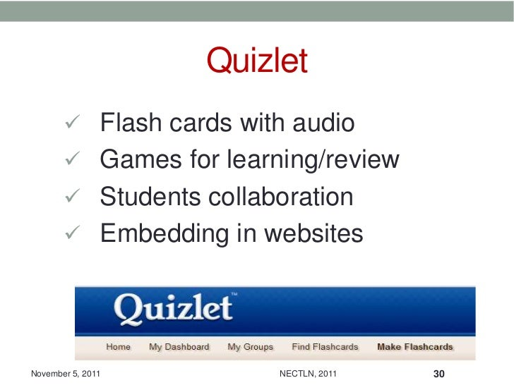 Quizlet        Flash cards with audio        Games for learning/review        Students collaboration        Embedding ...