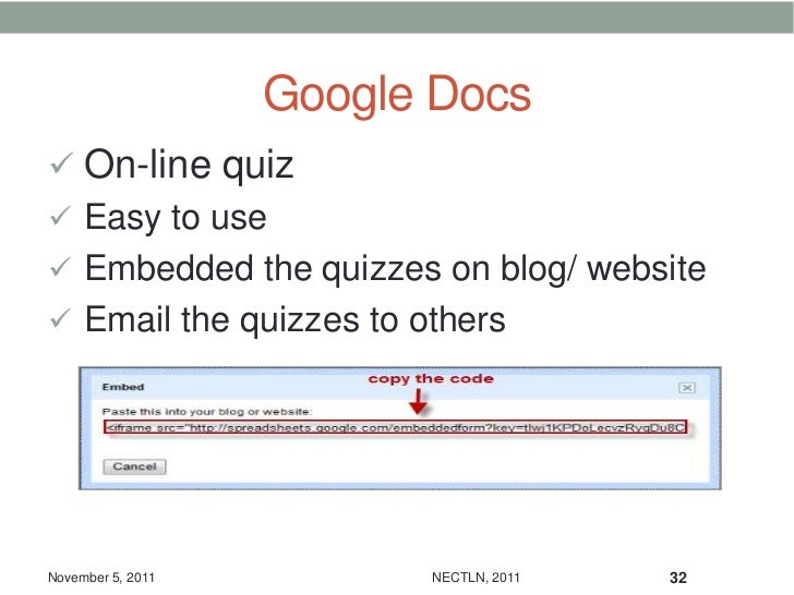 Google Docs On-line quiz Easy to use Embedded the quizzes on blog/ website Email the quizzes to othersNovember 5, 2011...