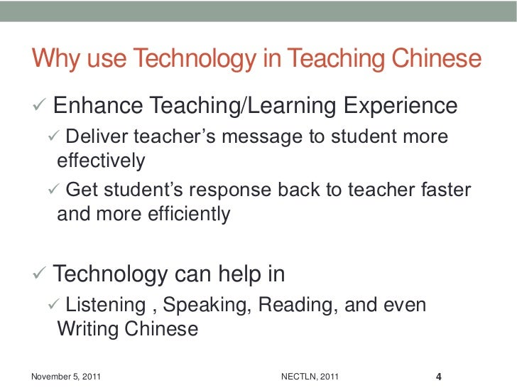 Why use Technology in Teaching Chinese Enhance Teaching/Learning Experience    Deliver teacher's message to student more...