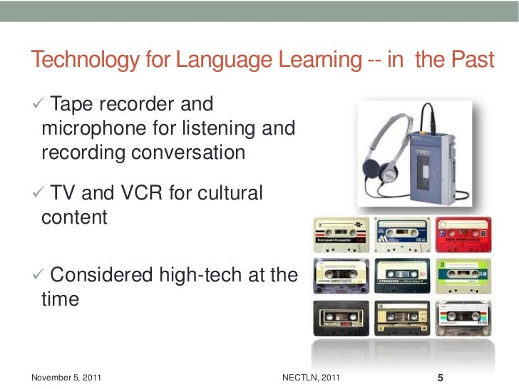 Technology for Language Learning -- in the Past Tape recorder and  microphone for listening and  recording conversation ...