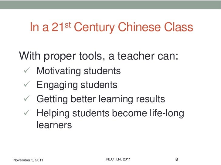 In a 21st Century Chinese Class  With proper tools, a teacher can:      Motivating students      Engaging students     ...