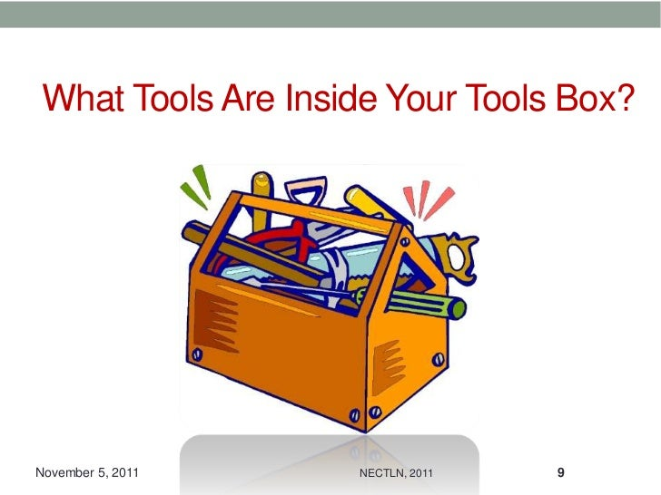 What Tools Are Inside Your Tools Box?November 5, 2011   NECTLN, 2011   9