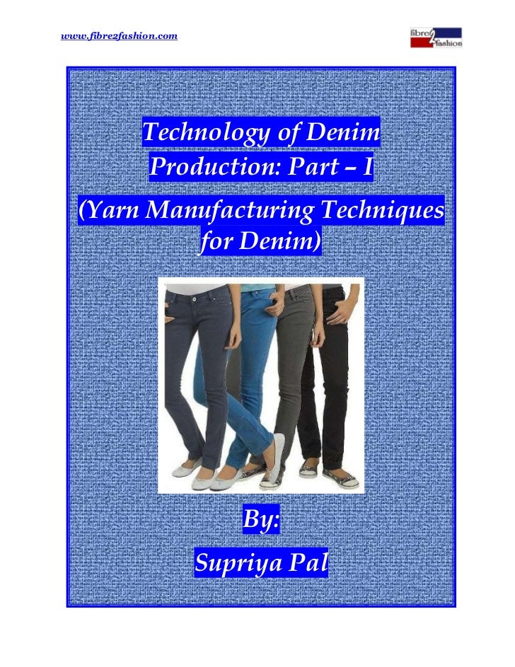 www.fibre2fashion.com              Technology of Denim              Production: Part –– I   (Yarn Manufacturing Techniques...