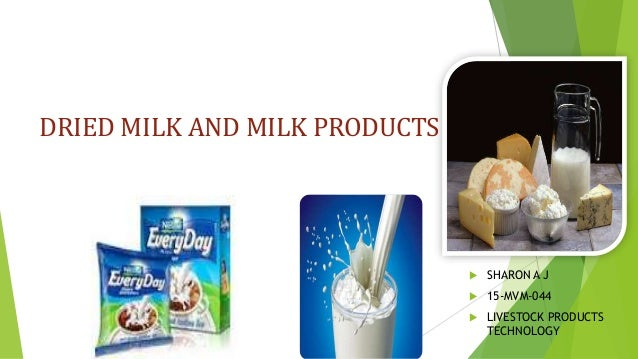 DRIED MILK AND MILK PRODUCTS  SHARON A J  15-MVM-044  LIVESTOCK PRODUCTS TECHNOLOGY