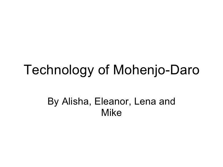 Technology of Mohenjo-Daro By Alisha, Eleanor, Lena and Mike
