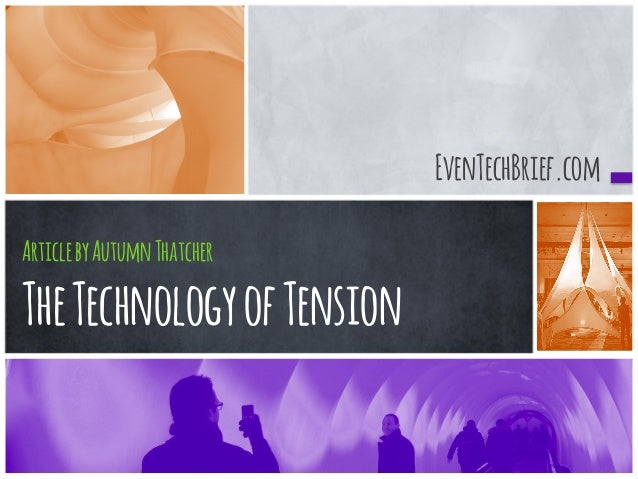 EvenTechBrief.com  Article by Autumn Thatcher  The Technology of Tension
