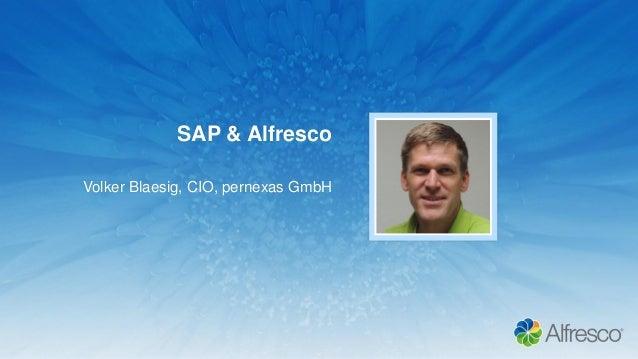 SAP & Alfresco Volker Blaesig, CIO, pernexas GmbH