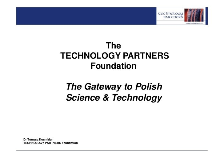 The                    TECHNOLOGY PARTNERS                         Foundation                       The Gateway to Polish ...