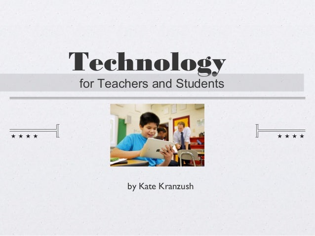 Technology for Teachers and Students by Kate Kranzush