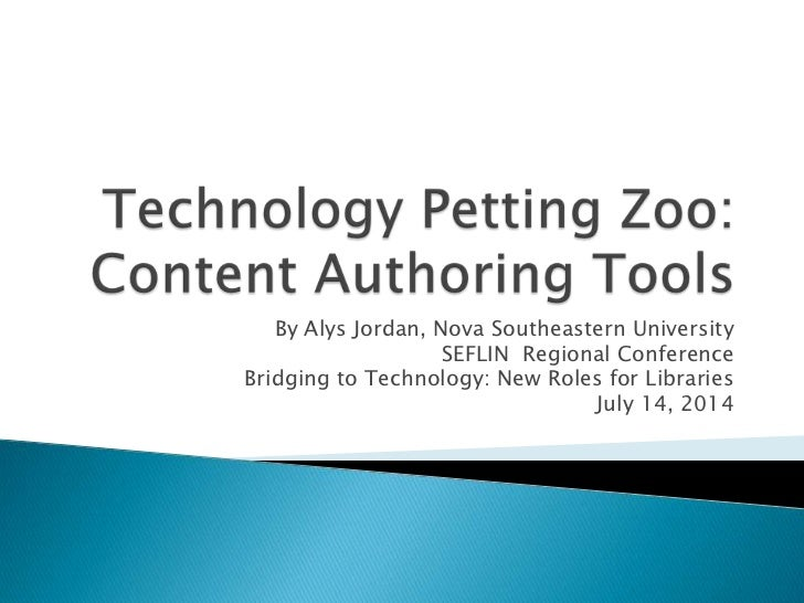 Technology Petting Zoo:Content Authoring Tools<br />By Alys Jordan, Nova Southeastern University <br />SEFLIN  Regional Co...