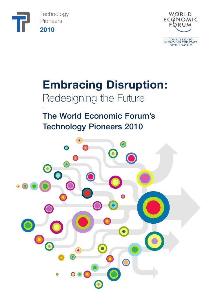 Technology Pioneers 2010     Embracing Disruption: Redesigning the Future The World Economic Forum's Technology Pioneers 2...
