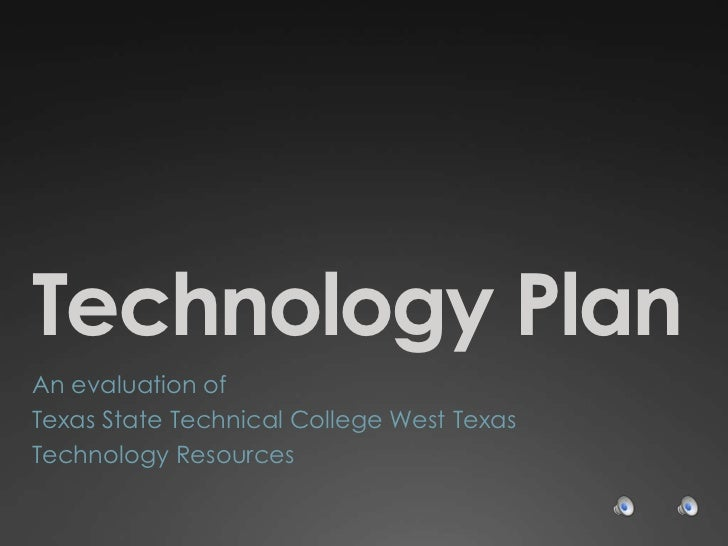 Technology Plan<br />An evaluation of<br />Texas State Technical College West Texas<br />Technology Resources<br />