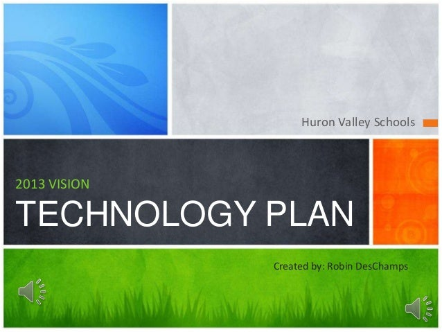 Huron Valley Schools2013 VISIONTECHNOLOGY PLANCreated by: Robin DesChamps