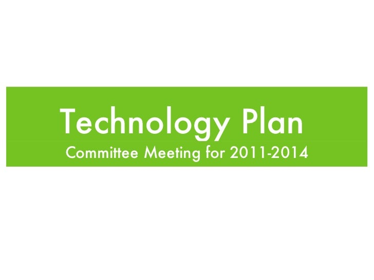Technology Plan  <ul><li>Committee Meeting for 2011-2014 </li></ul>