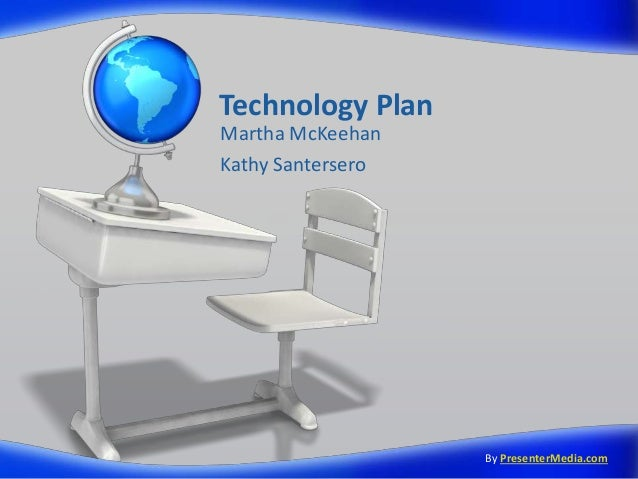 Technology Plan Martha McKeehan Kathy Santersero By PresenterMedia.com