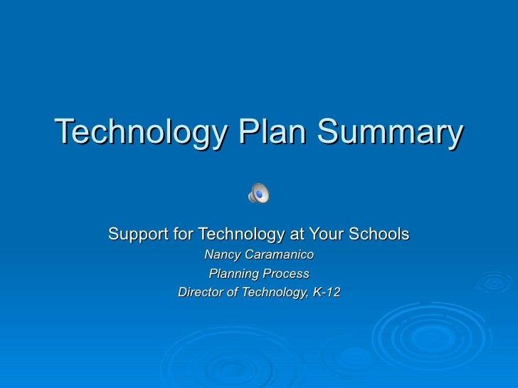 Technology Plan Summary   Support for Technology at Your Schools               Nancy Caramanico                Planning Pr...