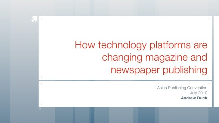       How technology platforms are          changing magazine and            newspaper publishing                      A...