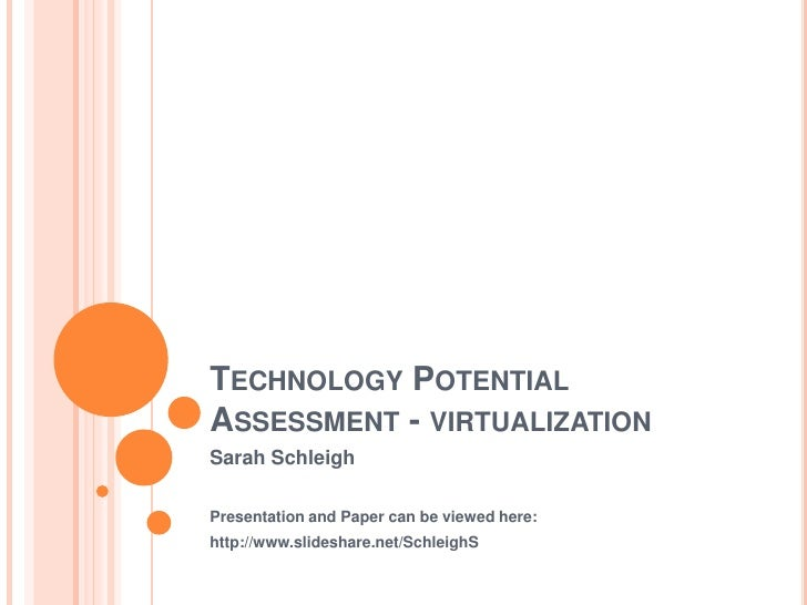 Technology Potential Assessment - virtualization<br />Sarah Schleigh<br />Presentation and Paper can be viewed here:<br />...