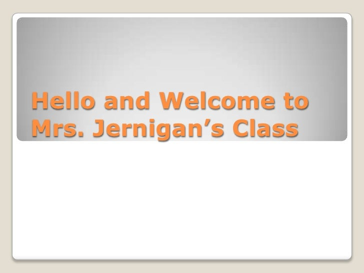 Hello and Welcome toMrs. Jernigan's Class