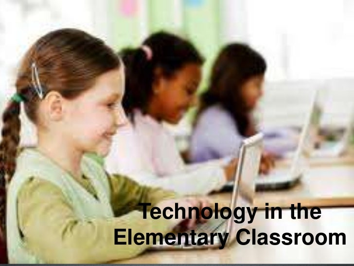 Technology in theElementary Classroom