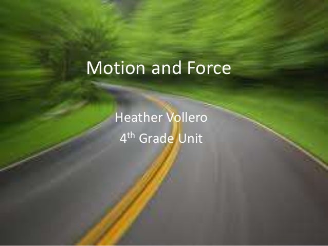 Motion and Force Heather Vollero 4th Grade Unit