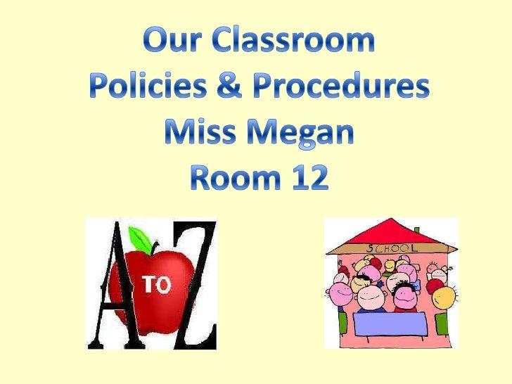 Our Classroom<br />Policies & Procedures<br />Miss Megan<br />Room 12<br />