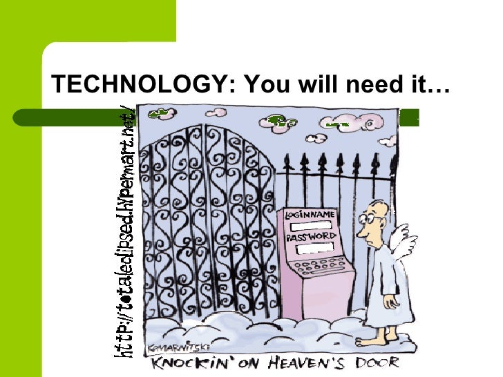 TECHNOLOGY: You will need it…