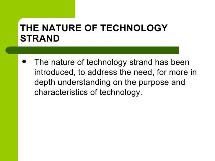 THE NATURE OF TECHNOLOGYSTRAND   The nature of technology strand has been    introduced, to address the need, for more in...