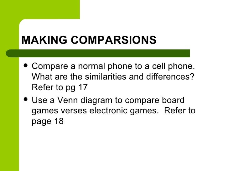 MAKING COMPARSIONS   Compare a normal phone to a cell phone.    What are the similarities and differences?    Refer to pg...